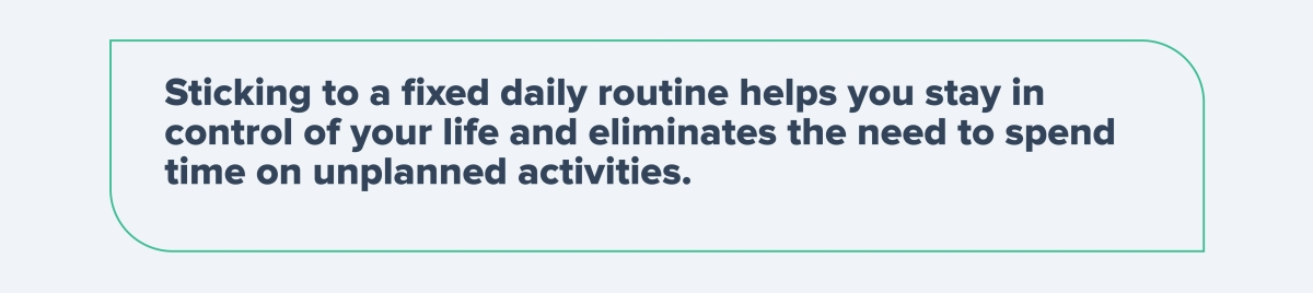 Fixed daily routine